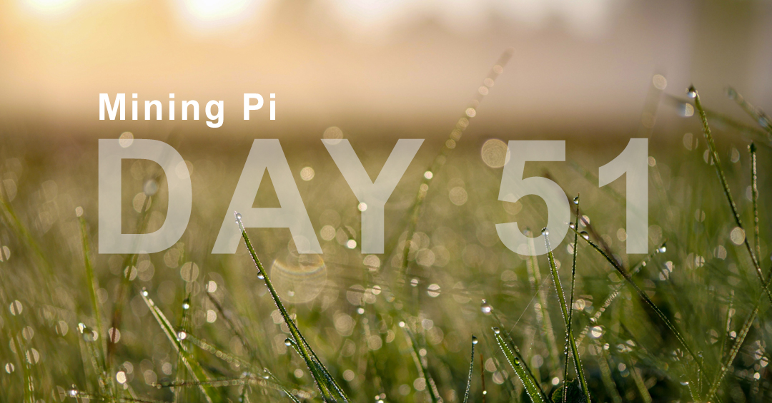 Day 51 Mining Pi on the Pi Network App